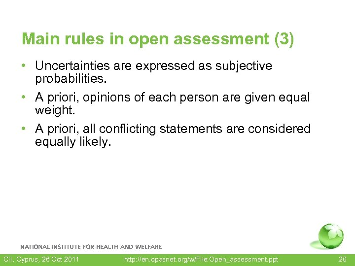 Main rules in open assessment (3) • Uncertainties are expressed as subjective probabilities. •