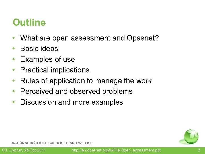 Outline • • What are open assessment and Opasnet? Basic ideas Examples of use