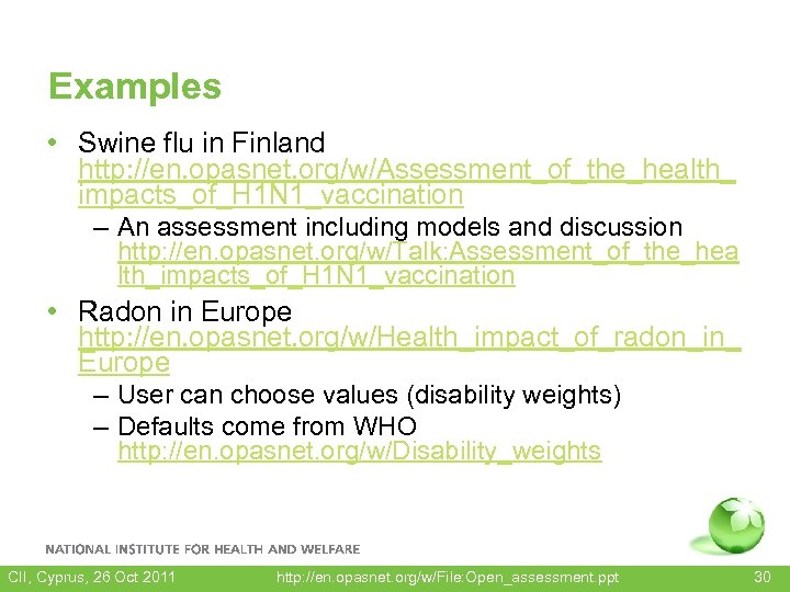 Examples • Swine flu in Finland http: //en. opasnet. org/w/Assessment_of_the_health_ impacts_of_H 1 N 1_vaccination
