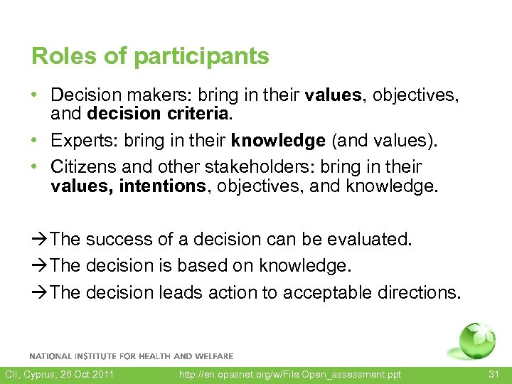 Roles of participants • Decision makers: bring in their values, objectives, and decision criteria.