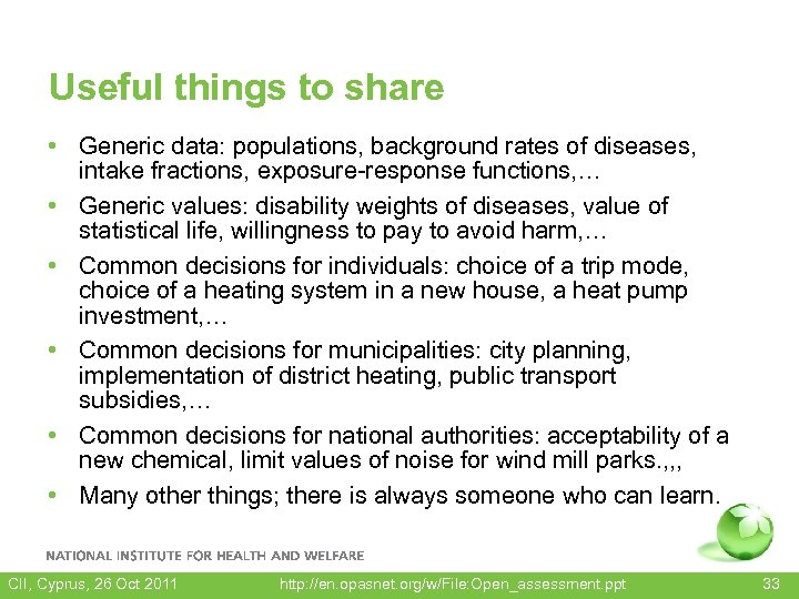 Useful things to share • Generic data: populations, background rates of diseases, intake fractions,