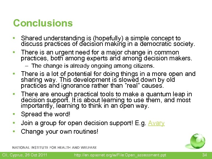 Conclusions • Shared understanding is (hopefully) a simple concept to discuss practices of decision