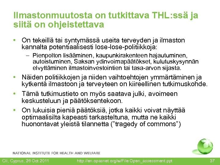 Ilmastonmuutosta on tutkittava THL: ssä ja siitä on ohjeistettava • On tekeillä tai syntymässä