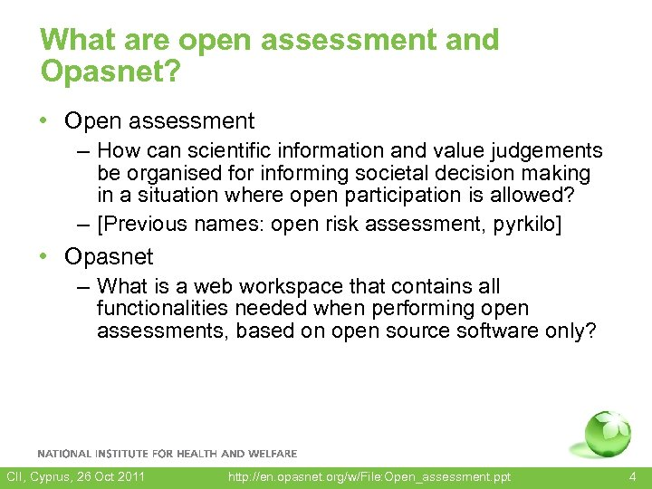 What are open assessment and Opasnet? • Open assessment – How can scientific information