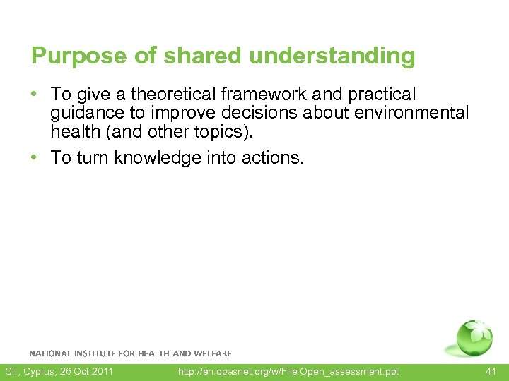 Purpose of shared understanding • To give a theoretical framework and practical guidance to