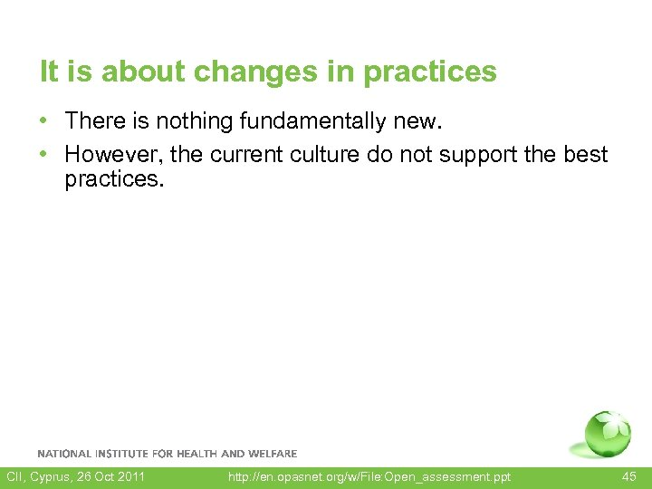 It is about changes in practices • There is nothing fundamentally new. • However,
