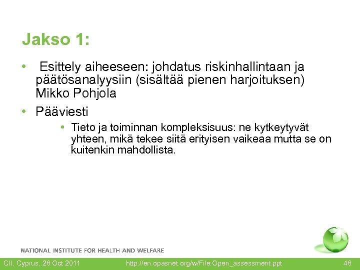Jakso 1: • Esittely aiheeseen: johdatus riskinhallintaan ja päätösanalyysiin (sisältää pienen harjoituksen) Mikko Pohjola