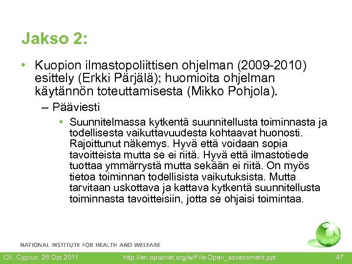 Jakso 2: • Kuopion ilmastopoliittisen ohjelman (2009 -2010) esittely (Erkki Pärjälä); huomioita ohjelman käytännön