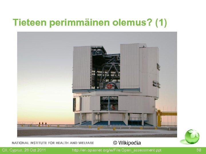 Tieteen perimmäinen olemus? (1) © Wikipedia CII, Cyprus, 26 Oct 2011 http: //en. opasnet.