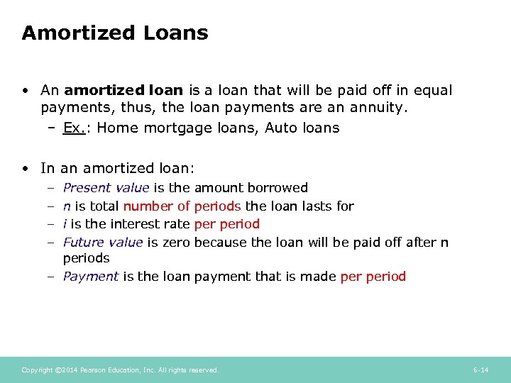 Amortized Loans • An amortized loan is a loan that will be paid off