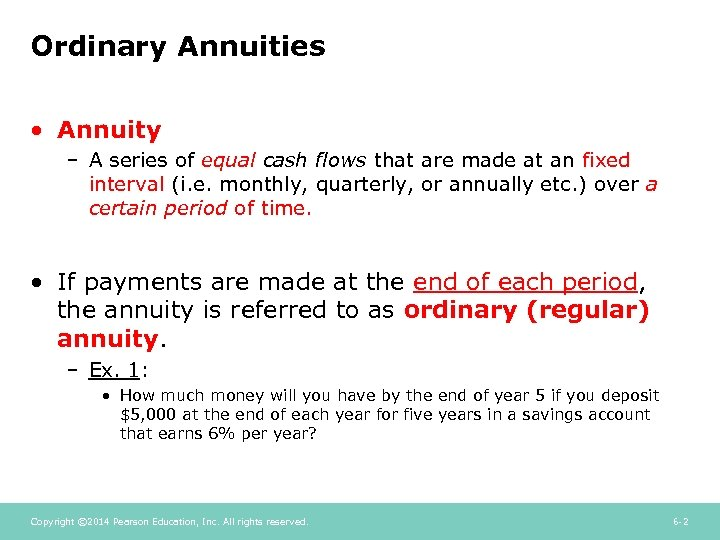 Ordinary Annuities • Annuity – A series of equal cash flows that are made