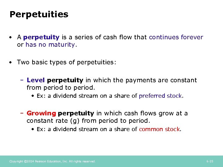 Perpetuities • A perpetuity is a series of cash flow that continues forever or