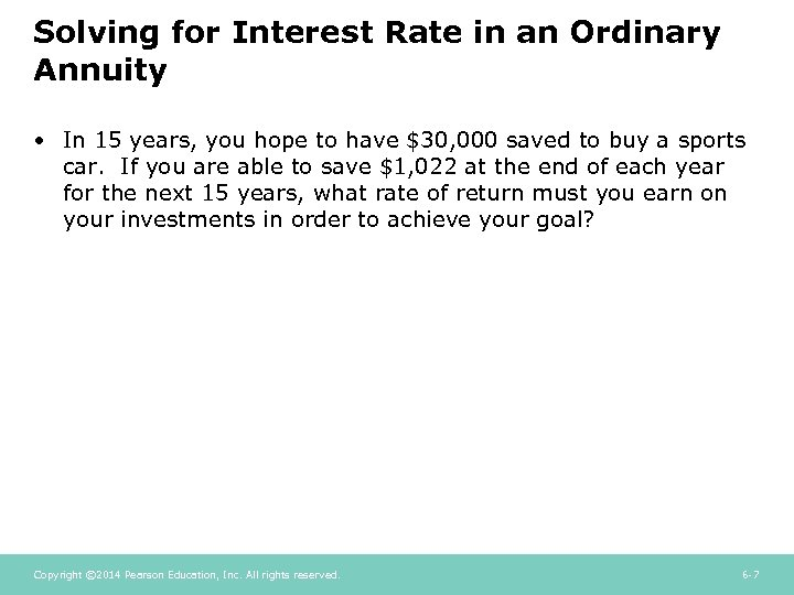Solving for Interest Rate in an Ordinary Annuity • In 15 years, you hope