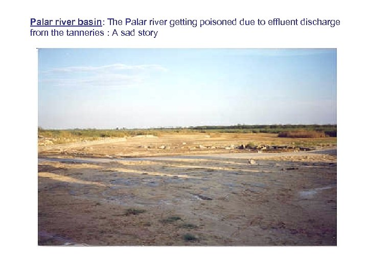Palar river basin: The Palar river getting poisoned due to effluent discharge from the