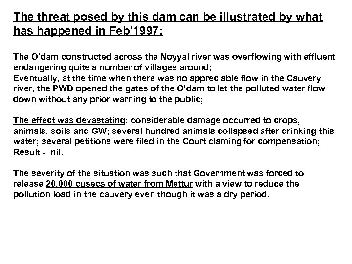 The threat posed by this dam can be illustrated by what has happened in