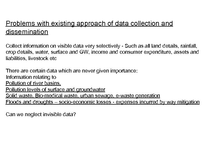 Problems with existing approach of data collection and dissemination Collect information on visible data