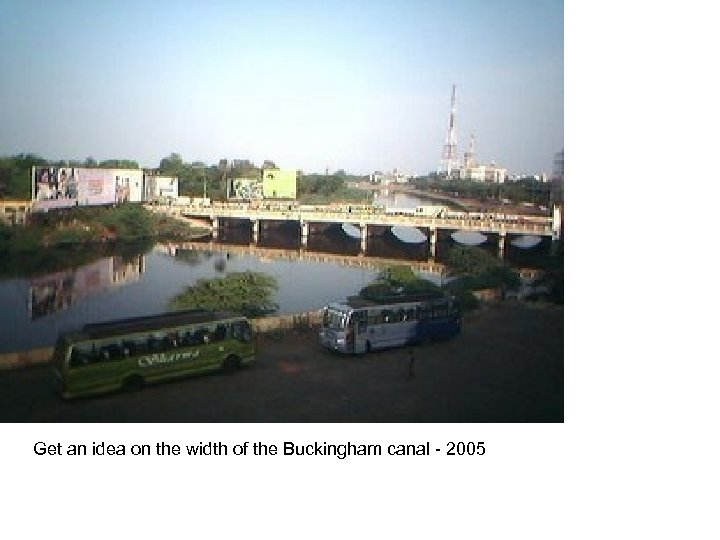 Get an idea on the width of the Buckingham canal - 2005