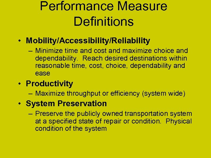 Performance Measure Definitions • Mobility/Accessibility/Reliability – Minimize time and cost and maximize choice and