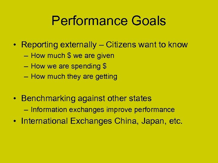 Performance Goals • Reporting externally – Citizens want to know – How much $