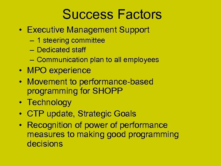 Success Factors • Executive Management Support – 1 steering committee – Dedicated staff –