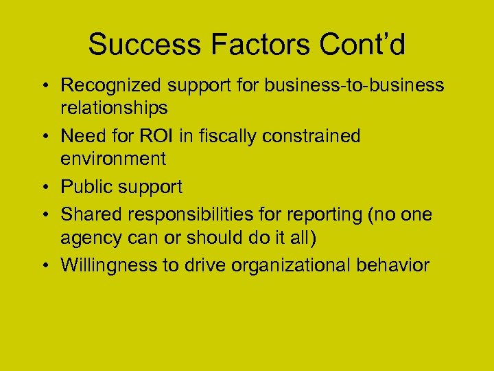 Success Factors Cont'd • Recognized support for business-to-business relationships • Need for ROI in