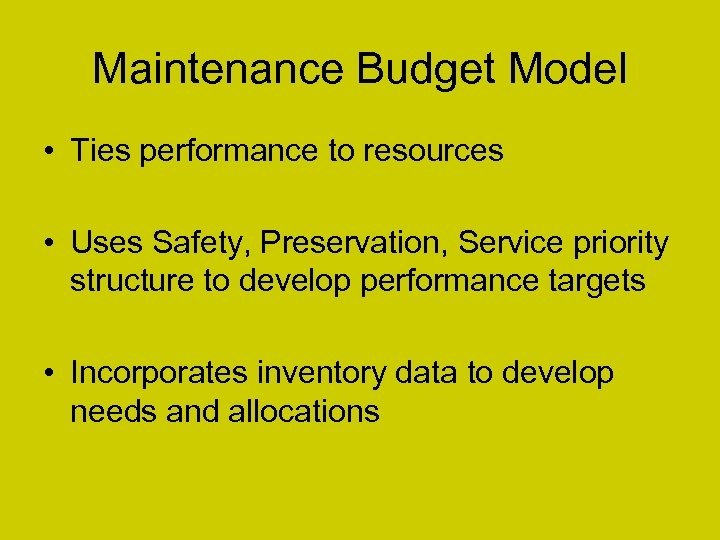 Maintenance Budget Model • Ties performance to resources • Uses Safety, Preservation, Service priority