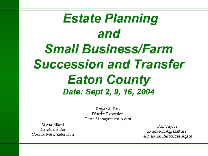 Estate Planning and Small Business/Farm Succession and Transfer Eaton County Date: Sept 2, 9,