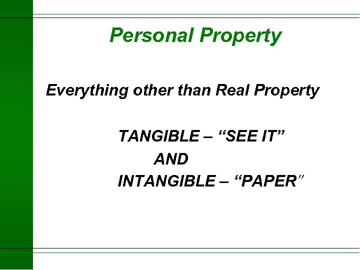 """Personal Property Everything other than Real Property TANGIBLE – """"SEE IT"""" AND INTANGIBLE –"""