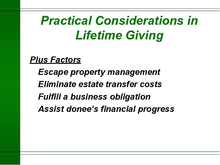Practical Considerations in Lifetime Giving Plus Factors Escape property management Eliminate estate transfer costs