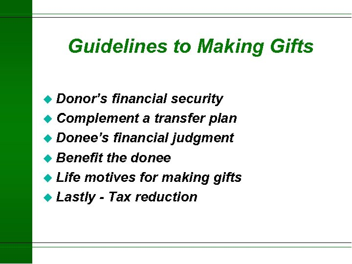 Guidelines to Making Gifts u Donor's financial security u Complement a transfer plan u