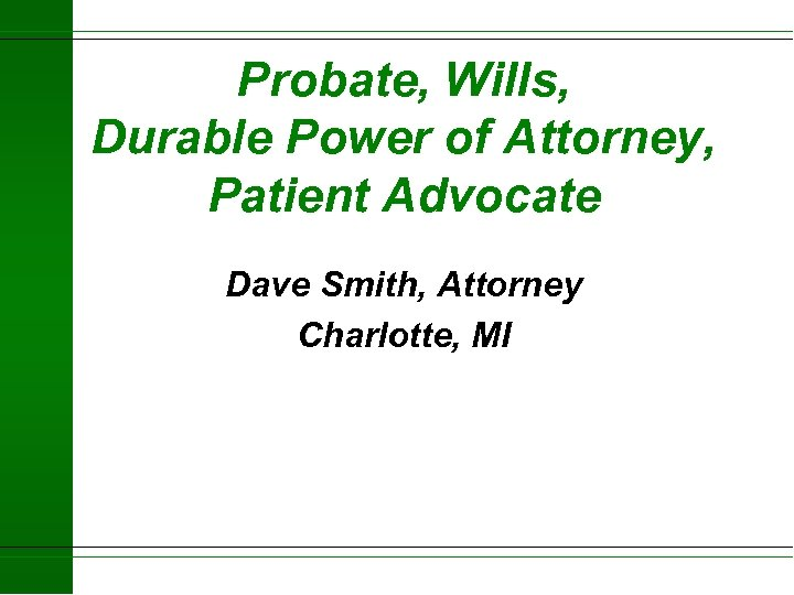 Probate, Wills, Durable Power of Attorney, Patient Advocate Dave Smith, Attorney Charlotte, MI