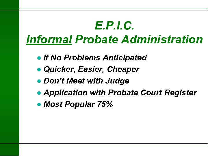 E. P. I. C. Informal Probate Administration If No Problems Anticipated l Quicker, Easier,