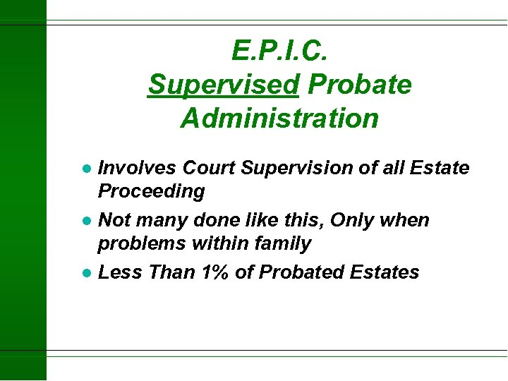 E. P. I. C. Supervised Probate Administration Involves Court Supervision of all Estate Proceeding