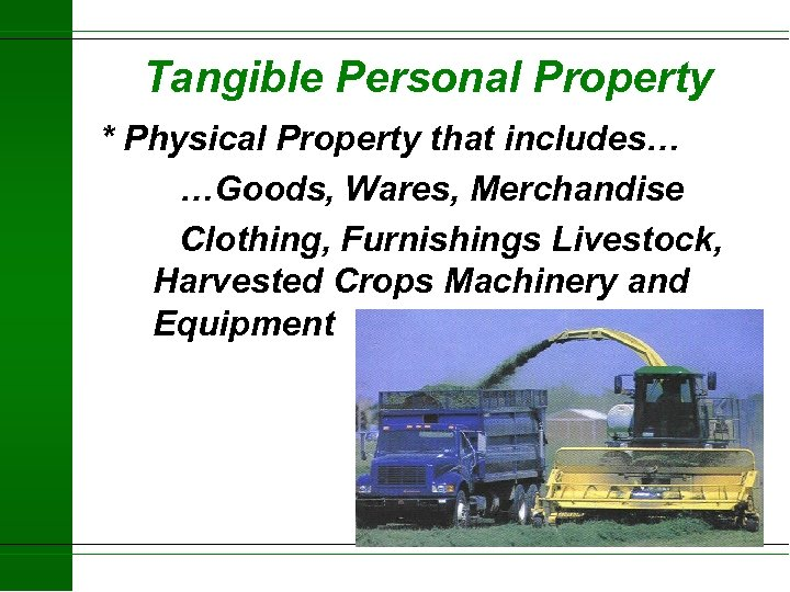 Tangible Personal Property * Physical Property that includes… …Goods, Wares, Merchandise Clothing, Furnishings Livestock,