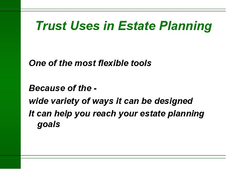 Trust Uses in Estate Planning One of the most flexible tools Because of the