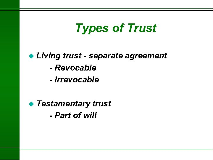 Types of Trust u Living trust - separate agreement - Revocable - Irrevocable u