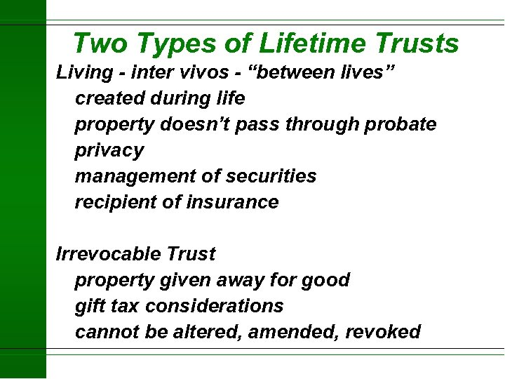 """Two Types of Lifetime Trusts Living - inter vivos - """"between lives"""" created during"""