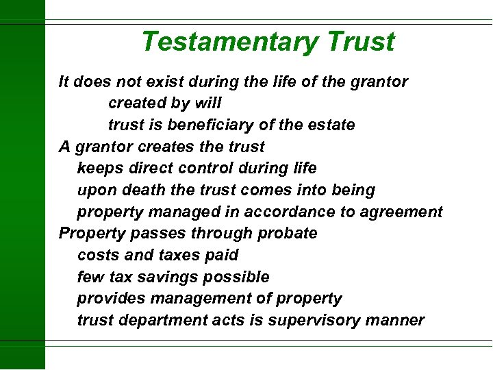 Testamentary Trust It does not exist during the life of the grantor created by