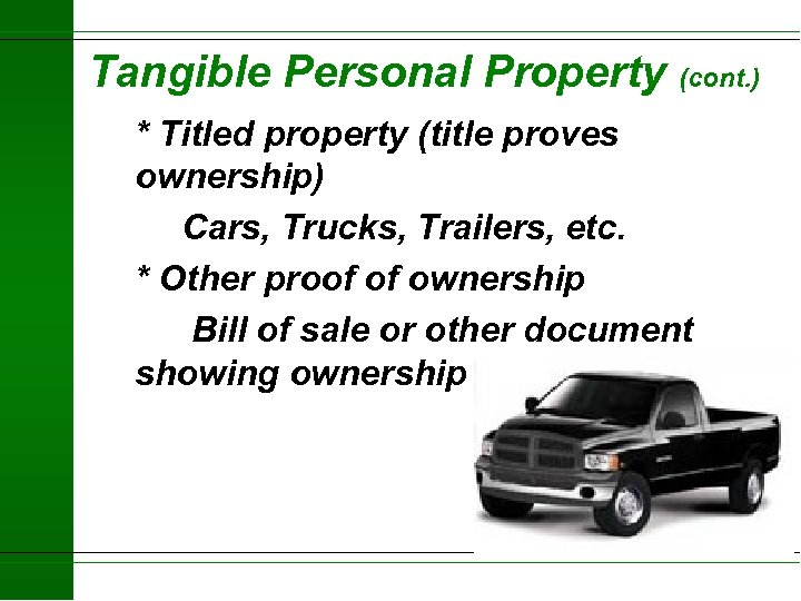 Tangible Personal Property (cont. ) * Titled property (title proves ownership) Cars, Trucks, Trailers,