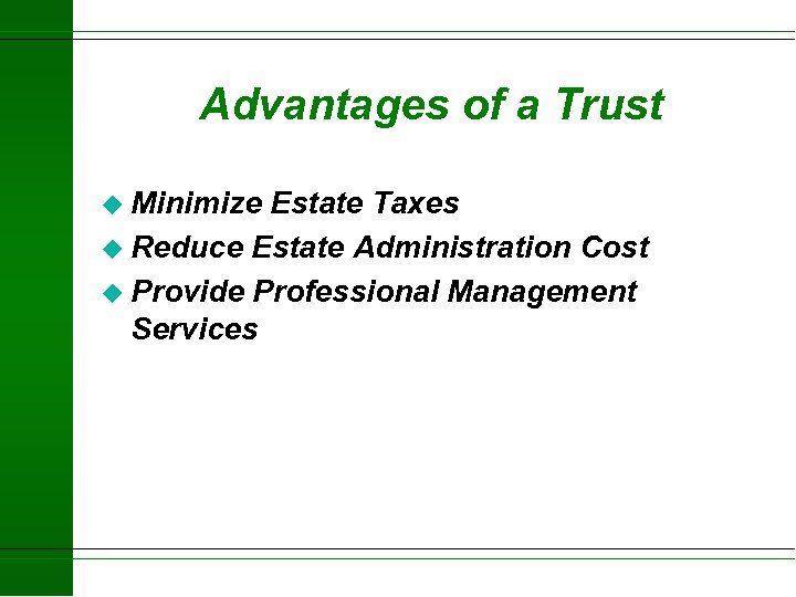 Advantages of a Trust u Minimize Estate Taxes u Reduce Estate Administration Cost u