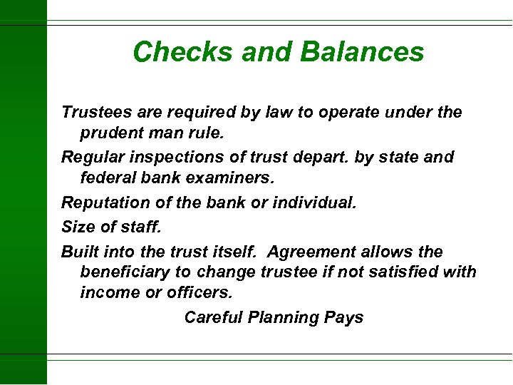 Checks and Balances Trustees are required by law to operate under the prudent man