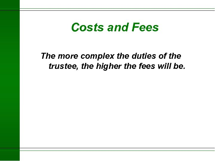 Costs and Fees The more complex the duties of the trustee, the higher the