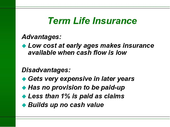 Term Life Insurance Advantages: u Low cost at early ages makes insurance available when