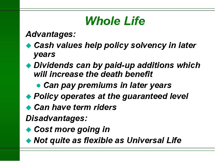 Whole Life Advantages: u Cash values help policy solvency in later years u Dividends