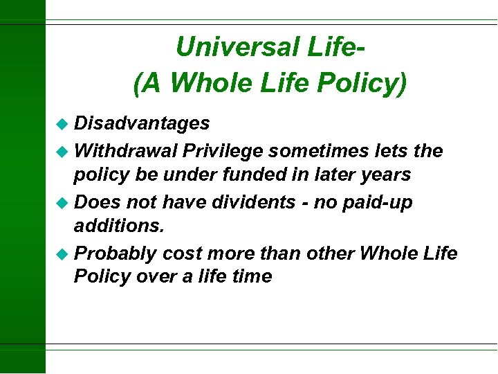 Universal Life(A Whole Life Policy) u Disadvantages u Withdrawal Privilege sometimes lets the policy