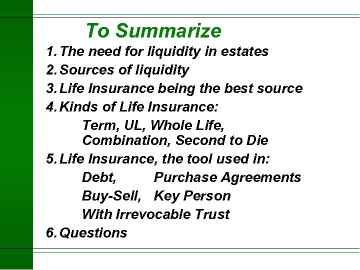To Summarize 1. The need for liquidity in estates 2. Sources of liquidity 3.