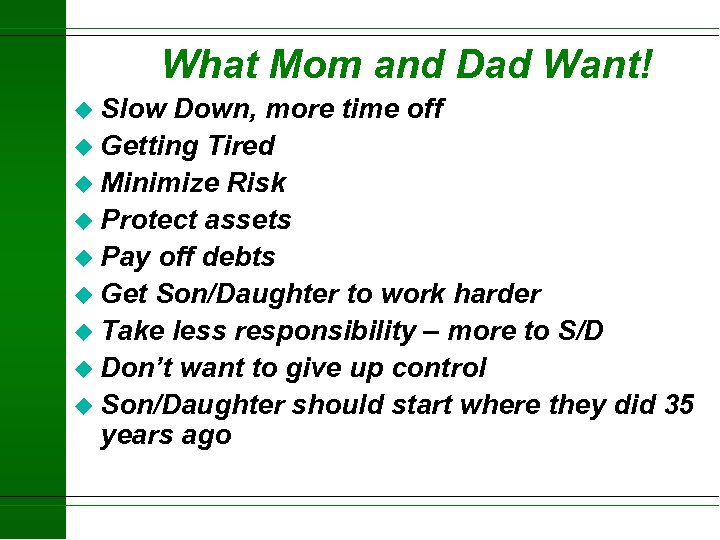 What Mom and Dad Want! u Slow Down, more time off u Getting Tired