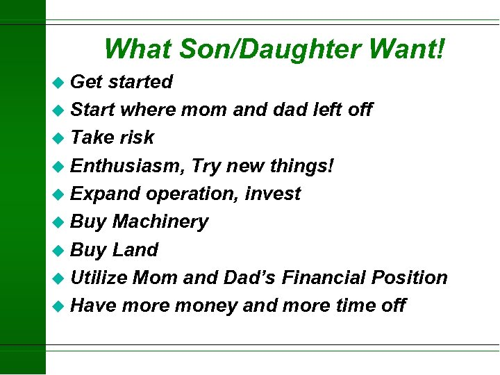 What Son/Daughter Want! u Get started u Start where mom and dad left off