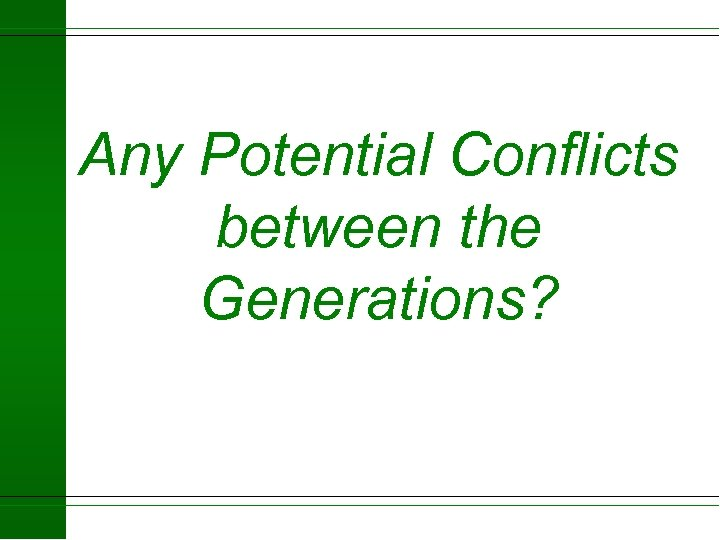 Any Potential Conflicts between the Generations?