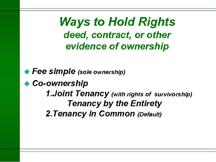 Ways to Hold Rights deed, contract, or other evidence of ownership u Fee simple